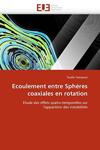 Ecoulement entre Sphères coaxiales en rotation: Etude des effets spatio-temporelles sur l'apparition des instabilités (Omn.Univ.Europ.) (French Edition)