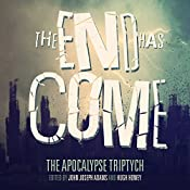 The End Has Come: The Apocalypse Triptych | Hugh Howey, Jamie Ford, Jonathan Maberry, Seanan McGuire, Nancy Kress, Carrie Vaughn, Ben H. Winters, Scott Sigler