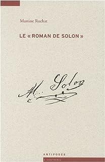 """Le """"roman de Solon"""" : enfant placé, voleur de métier, 1840-1896, Ruchat, Martine"""