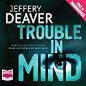 Trouble in Mind Audiobook by Jeffery Deaver Narrated by Elijah Alexander, Kate Reading, Dennis Boutsikaris, Jim Frangione, Erik Singer, Keith Szarabajka