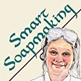 Smart Soapmaking: The Simple Beginners Guide to Making Handmade Soap Quickly, Safely, and Reliably, or How to Make Homemade, Handcrafted Soaps that Cleanse and Delight (Smart Soap Making Book 1)