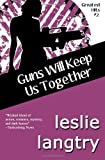 Guns Will Keep Us Together, Leslie Langtry, 149356255X