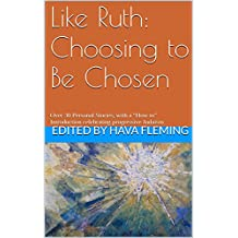 "Like Ruth: Choosing to Be Chosen: Over 30 Personal Stories, with a ""How to"" Introduction celebrating progressive Judaism"