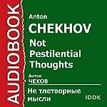 Not Pestilential Thoughts   Anton Chekhov
