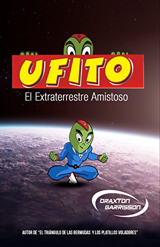 Ufito: El Extraterrestre Amigable (Spanish Edition)