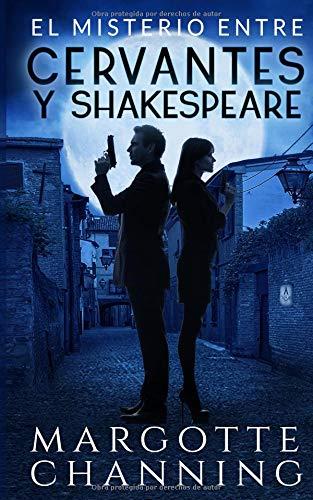 EL MISTERIO ENTRE CERVANTES Y SHAKESPEARE: Un nuevo género de novela: Suspense Romántico (Policíaca Contemporánea) por Margotte Channing