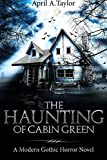 The Haunting of Cabin Green: A Modern Gothic Horror Novel by  April A. Taylor in stock, buy online here