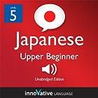 Learn Japanese - Level 5: Upper Beginner Japanese, Volume 2: Lessons 1-25: Beginner Japanese #3 Hörbuch von  Innovative Language Learning Gesprochen von:  JapanesePod101.com