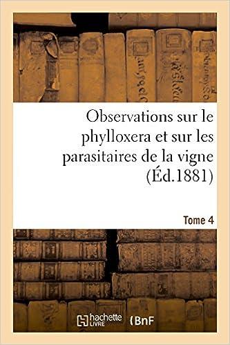 Téléchargement Observations sur le phylloxera et sur les parasitaires de la vigne (Éd.1881) Tome 4 pdf, epub