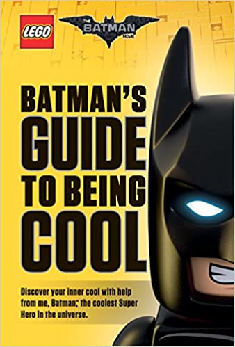 Amazon Com Batman S Guide To Being Cool The Lego Batman Movie 9781338112108 Dewin Howie Scholastic Books