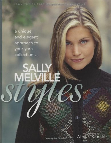 (Sally Melville Styles: A Unique and Elegant Approach to Your Yarn Collection)