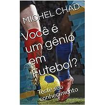 Você é um gênio em Futebol?: Teste seu conhecimento (Você é um gênio? Livro 1) (Portuguese Edition)
