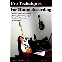 How to Improve your Home Recordings Mic Tips, EQ, & Compression Techniques for Better Tracks, Mixes, & Masters