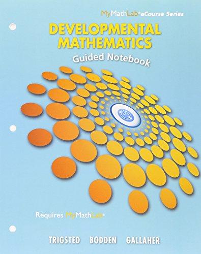 Loose-Leaf Guided Notebook for Trigsted/Bodden/Gallaher Developmental Math: Prealgebra, Beginning Algebra, Intermediate