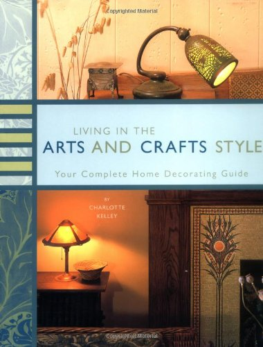 (Living in the Arts and Crafts Style: Your Complete Home Decorating Guide)