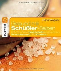 Gesund mit Schüßler-Salzen: Schüßler-Salze typgerecht eingesetzt bei Erwachsenen und Kindern