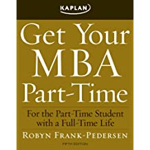 Get Your MBA Part-Time: For the Part-Time Student with a Full-Time Life