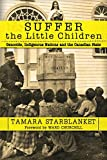 img - for Suffer the Little Children: Genocide, Indigenous Nations and the Canadian State book / textbook / text book