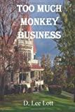 Too Much Monkey Business, D. Lee Lott, 1494939304