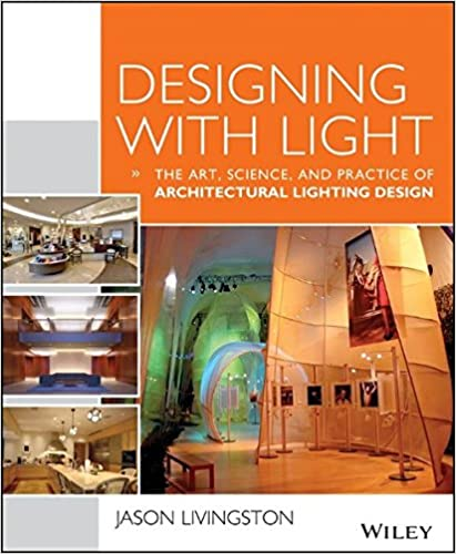 Amazon Com Designing With Light The Art Science And Practice Of