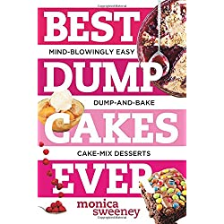 Best Dump Cakes Ever: Mind-Blowingly Easy Dump-and-Bake Cake Mix Desserts (Best Ever)