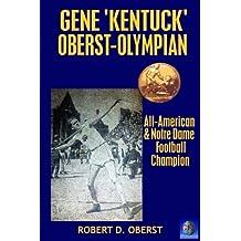 "Gene ""Kentuck"" Oberst: Olympian, All-American, Notre Dame Football Champion (Gene Oberst) (Volume 1)"