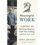 Meaningful Work: A Quest to Do Great Business, Find Your Calling, and Feed Your Soul | Shawn Askinosie,Lawren Askinosie