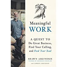 Meaningful Work: A Quest to Do Great Business, Find Your Calling, and Feed Your Soul Audiobook by Shawn Askinosie, Lawren Askinosie Narrated by Shawn Askinosie