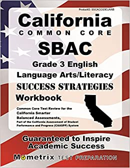 California Common Core SBAC Grade 3 English Language Arts/Literacy Success Strategies Workbook Study Guide: Comprehensive Skill Building Practice for the California Smarter Balanced Assessments