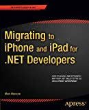 Migrating to iPhone and iPad for .NET Developers, Mark Mamone, 1430238585