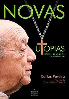 Novas Utopias: Reflexões de um padre depois da morte por [Pereira, Carlos]