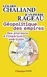 Géopolitique des empires : Des pharaons à l'imperium américain par Jean-Pierre Rageau