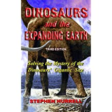 Dinosaurs and the Expanding Earth: Solving the Mystery of the Dinosaurs' Gigantic Size