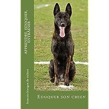 apprendre, eduquer, entrainer: Eduquer son chien (Education t. 10) (French Edition)