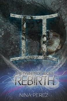 The Twin Prophecies: Rebirth by [Perez, Nina]