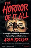 the horror of it all one moviegoer s love affair with masked maniacs frightened virgins and the living dead