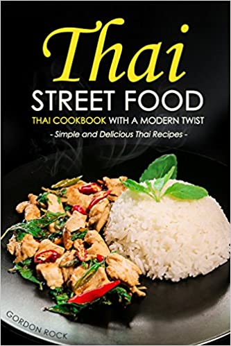 Download thai street food thai cookbook with a modern twist download thai street food thai cookbook with a modern twist simple by gordon rock pdf forumfinder Image collections