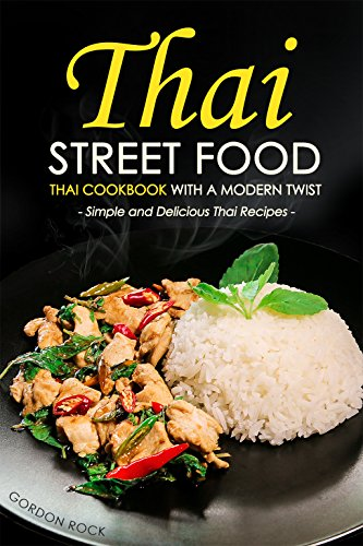 Thai street food thai cookbook with a modern twist simple and thai street food thai cookbook with a modern twist simple and delicious thai recipes forumfinder Image collections