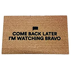 Come Back Later I'm Watching Bravo Coir Doormat