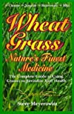 img - for Wheatgrass Nature's Finest Medicine: The Complete Guide to Using Grass Foods & J book / textbook / text book