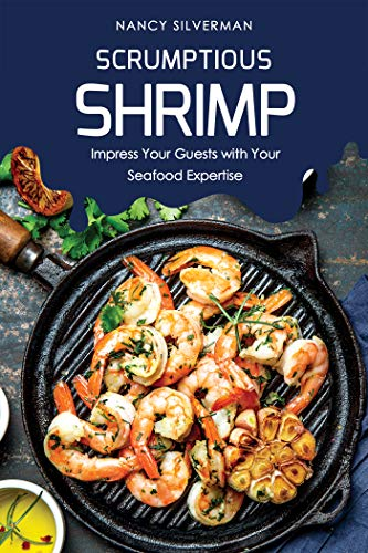 (Scrumptious Shrimp: Impress Your Guests with Your Seafood Expertise)