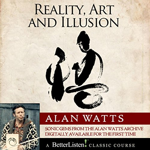 (Reality, Art and Illusion with Alan Watts)