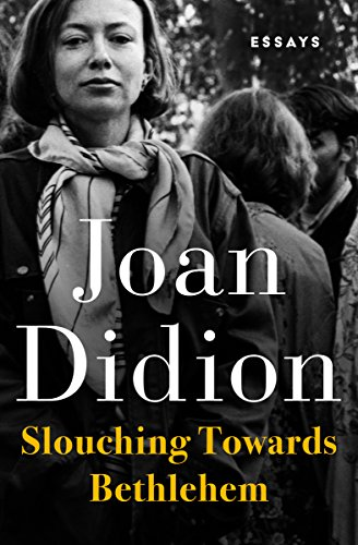 slouching towards bethlehem essays kindle edition by joan  slouching towards bethlehem essays by didion joan