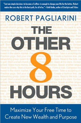 Robert Pagliarini'sThe Other 8 Hours: Maximize Your Free Time to Create New Wealth & Purpose [Hardcover](2010)
