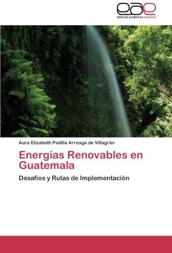 Descargar Libro Energias Renovables En Guatemala Padilla Arreaga De Villagran Aura Eliza