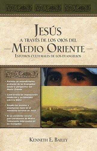 Jesús a través de los ojos del Medio Oriente: Estudios culturales de los Evangelios (Spanish - Bailey And Nelson