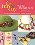 Fast, Fun and Easy Fabric Ficklesticks, Diana Taylor, 1571205047