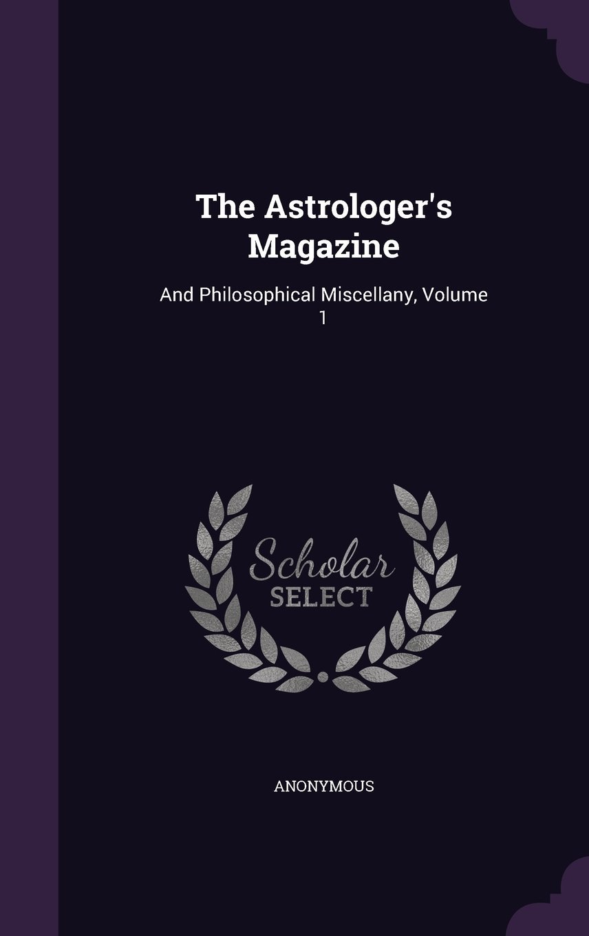 Read Online The Astrologer's Magazine: And Philosophical Miscellany, Volume 1 pdf epub