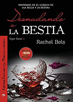 Desnudando a La Bestia: Tiger Rose II (Spanish Edition) by [Bels, Rachel]