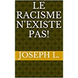 LE RACISME N'EXISTE PAS! (French Edition)